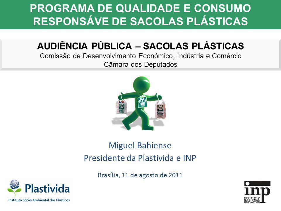 Miguel Bahiense Presidente da Plastivida e INP Brasília, 11 de agosto de 2011 PROGRAMA DE QUALIDADE E CONSUMO RESPONSÁVE DE SACOLAS PLÁSTICAS AUDIÊNCI