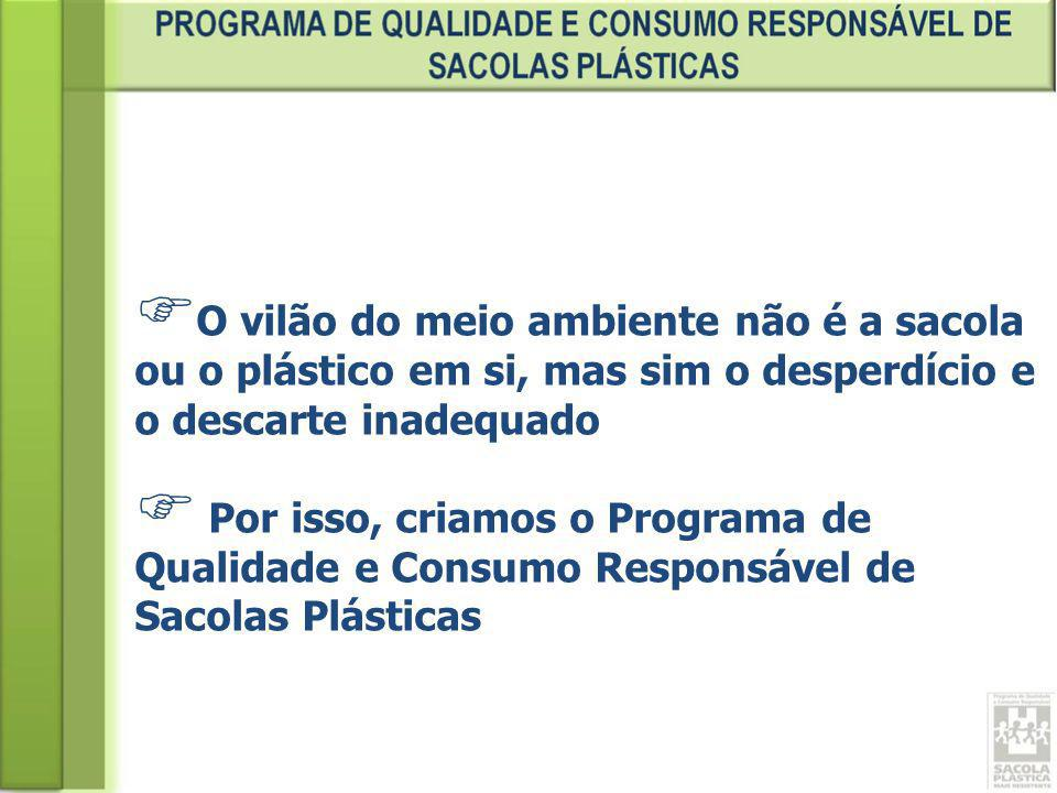 O vilão do meio ambiente não é a sacola ou o plástico em si, mas sim o desperdício e o descarte inadequado Por isso, criamos o Programa de Qualidade e