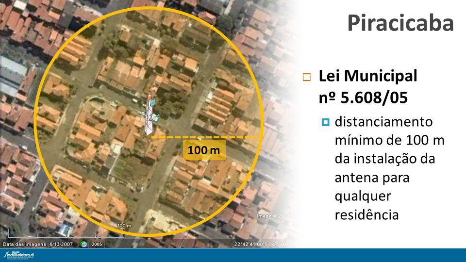 100 m Piracicaba Lei Municipal nº 5.608/05 distanciamento mínimo de 100 m da instalação da antena para qualquer residência