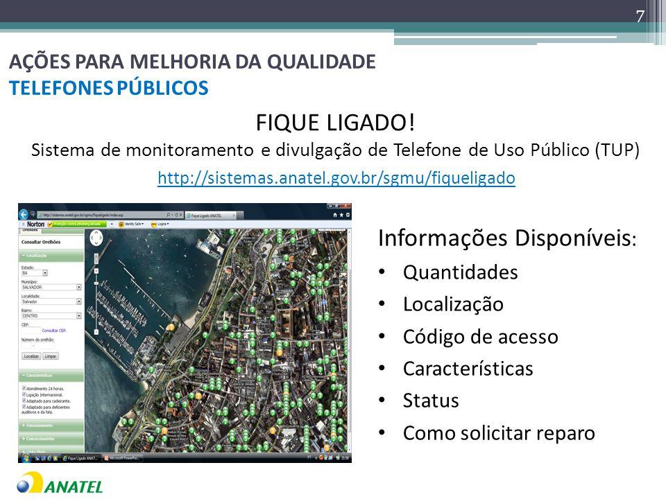 7 Informações Disponíveis : Quantidades Localização Código de acesso Características Status Como solicitar reparo http://sistemas.anatel.gov.br/sgmu/fiqueligado FIQUE LIGADO.