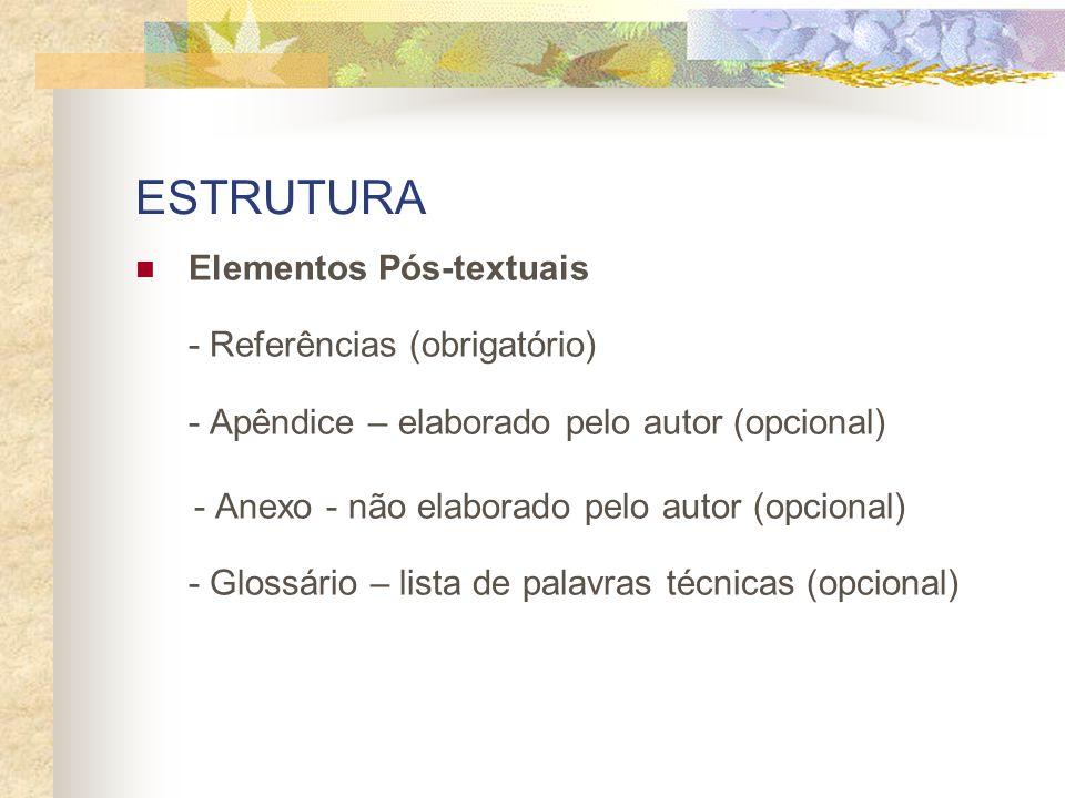ESTRUTURA Elementos Pós-textuais - Referências (obrigatório) - Apêndice – elaborado pelo autor (opcional) - Anexo - não elaborado pelo autor (opcional) - Glossário – lista de palavras técnicas (opcional)