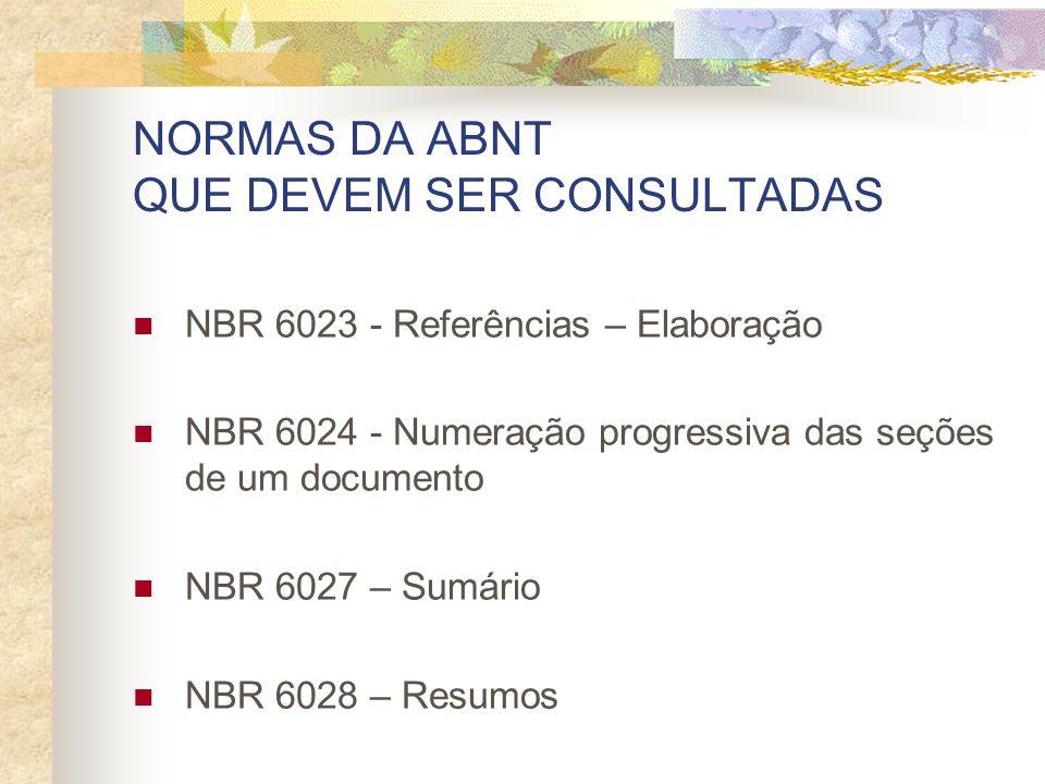 NORMAS DA ABNT QUE DEVEM SER CONSULTADAS NBR 6023 - Referências – Elaboração NBR 6024 - Numeração progressiva das seções de um documento NBR 6027 – Sumário NBR 6028 – Resumos