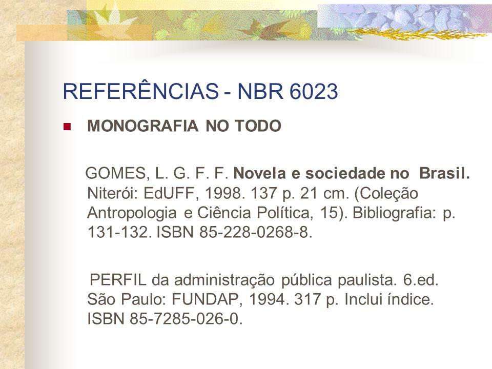 REFERÊNCIAS - NBR 6023 MONOGRAFIA NO TODO GOMES, L. G. F. F. Novela e sociedade no Brasil. Niterói: EdUFF, 1998. 137 p. 21 cm. (Coleção Antropologia e