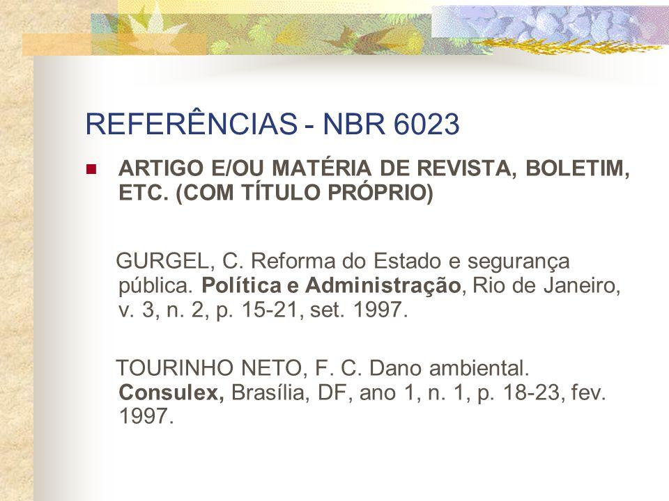 REFERÊNCIAS - NBR 6023 ARTIGO E/OU MATÉRIA DE REVISTA, BOLETIM, ETC. (COM TÍTULO PRÓPRIO) GURGEL, C. Reforma do Estado e segurança pública. Política e