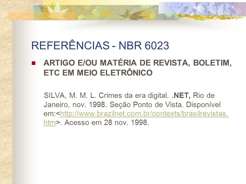 REFERÊNCIAS - NBR 6023 ARTIGO E/OU MATÉRIA DE REVISTA, BOLETIM, ETC EM MEIO ELETRÔNICO SILVA, M. M. L. Crimes da era digital..NET, Rio de Janeiro, nov