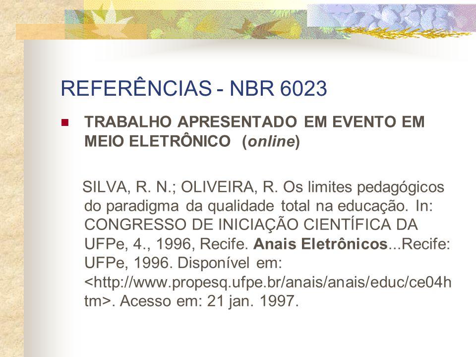 REFERÊNCIAS - NBR 6023 TRABALHO APRESENTADO EM EVENTO EM MEIO ELETRÔNICO (online) SILVA, R. N.; OLIVEIRA, R. Os limites pedagógicos do paradigma da qu