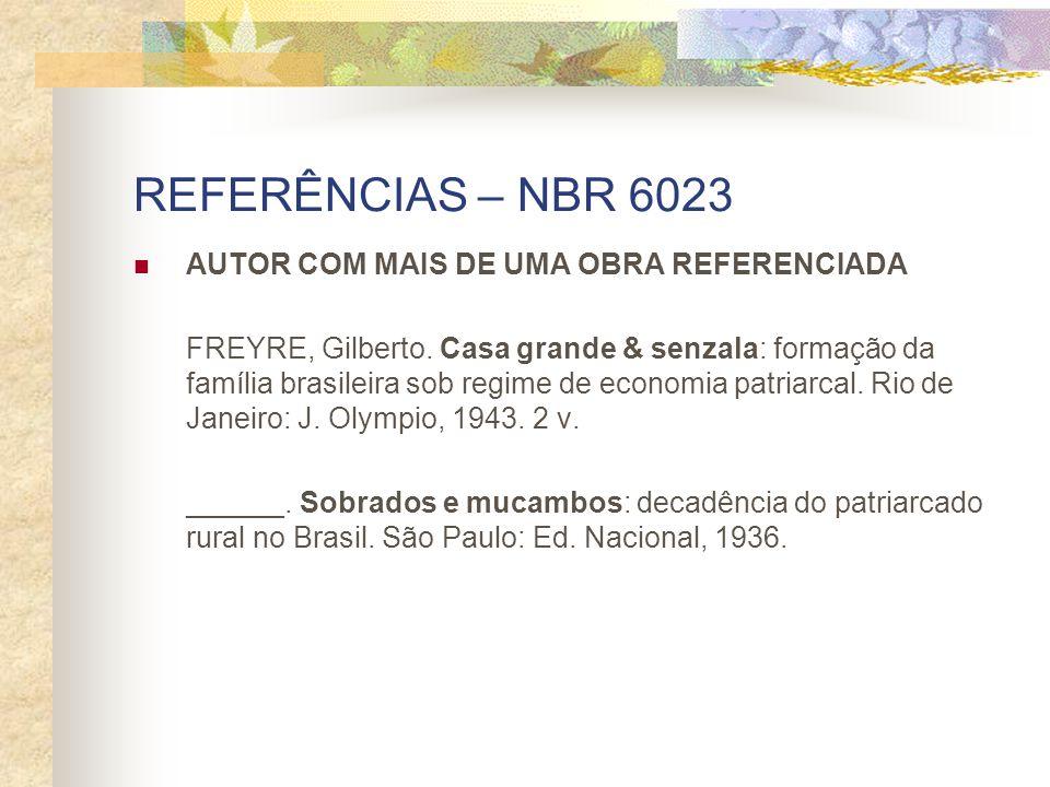 REFERÊNCIAS – NBR 6023 AUTOR COM MAIS DE UMA OBRA REFERENCIADA FREYRE, Gilberto. Casa grande & senzala: formação da família brasileira sob regime de e