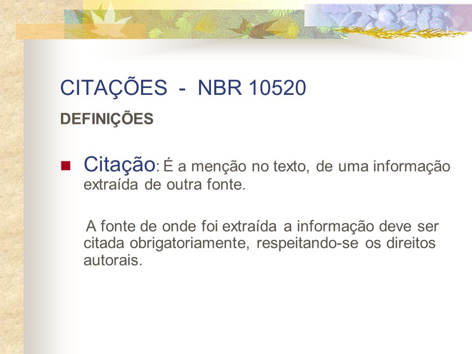 CITAÇÕES - NBR 10520 DEFINIÇÕES Citação : É a menção no texto, de uma informação extraída de outra fonte.