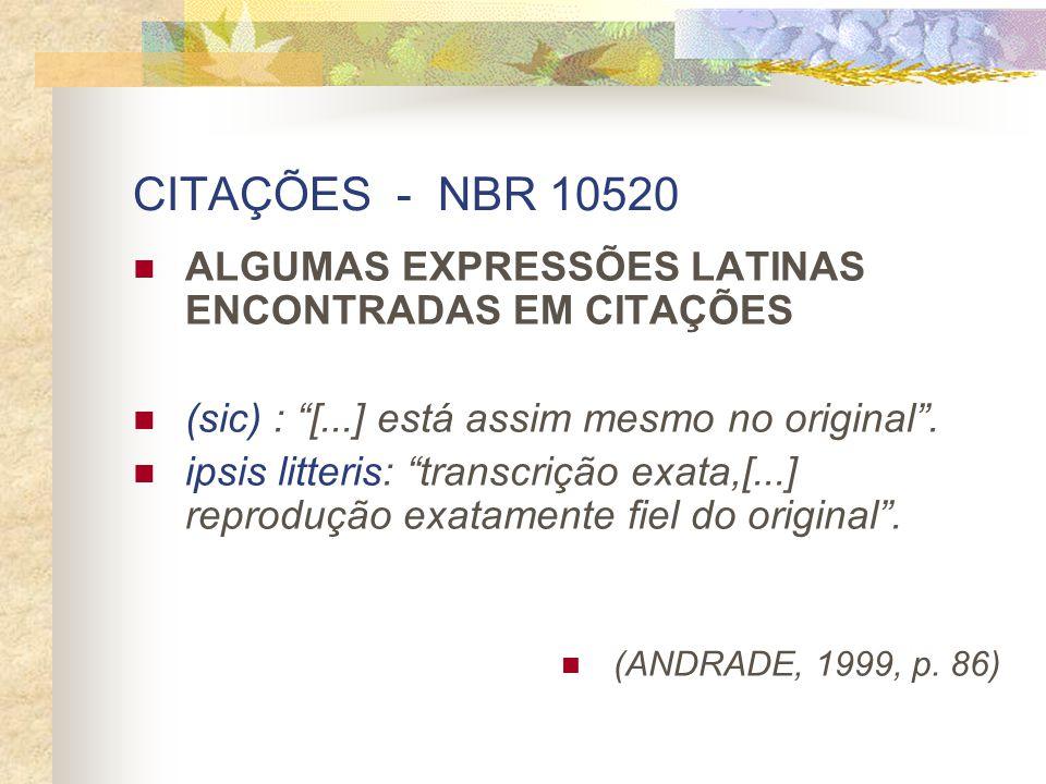 CITAÇÕES - NBR 10520 ALGUMAS EXPRESSÕES LATINAS ENCONTRADAS EM CITAÇÕES (sic) : [...] está assim mesmo no original. ipsis litteris: transcrição exata,