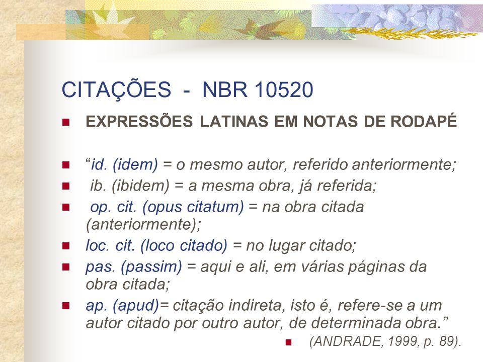 CITAÇÕES - NBR 10520 EXPRESSÕES LATINAS EM NOTAS DE RODAPÉ id. (idem) = o mesmo autor, referido anteriormente; ib. (ibidem) = a mesma obra, já referid