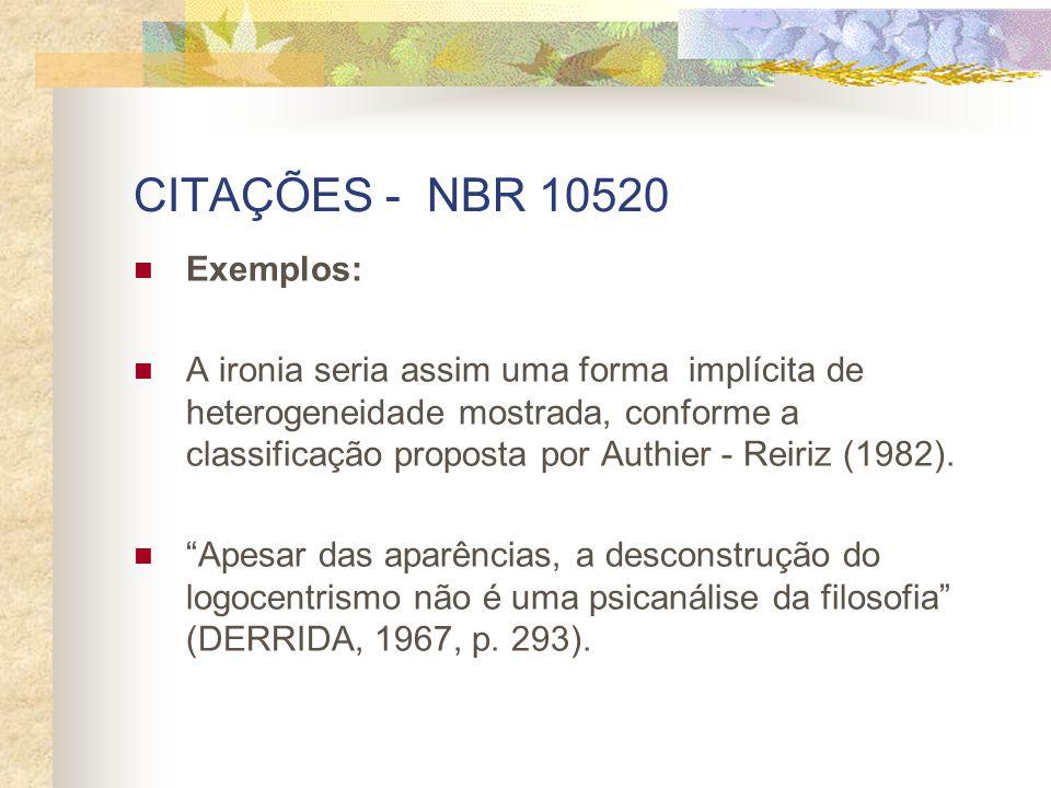 CITAÇÕES - NBR 10520 Exemplos: A ironia seria assim uma forma implícita de heterogeneidade mostrada, conforme a classificação proposta por Authier - Reiriz (1982).
