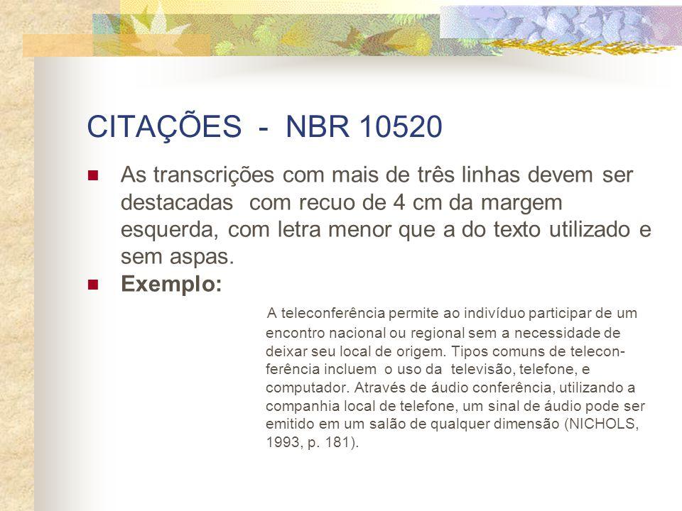 CITAÇÕES - NBR 10520 As transcrições com mais de três linhas devem ser destacadas com recuo de 4 cm da margem esquerda, com letra menor que a do texto utilizado e sem aspas.