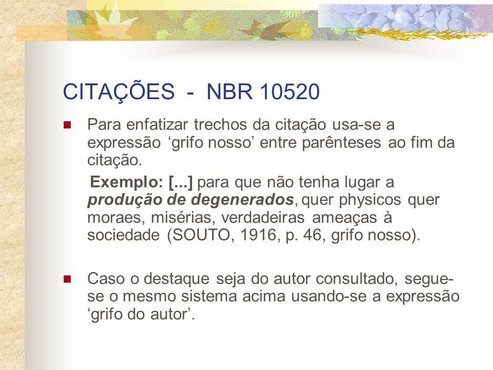 CITAÇÕES - NBR 10520 Para enfatizar trechos da citação usa-se a expressão grifo nosso entre parênteses ao fim da citação. Exemplo: [...] para que não