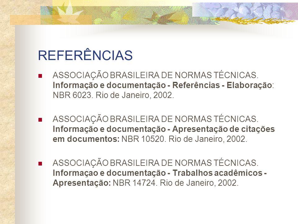 REFERÊNCIAS ASSOCIAÇÃO BRASILEIRA DE NORMAS TÉCNICAS. Informação e documentação - Referências - Elaboração: NBR 6023. Rio de Janeiro, 2002. ASSOCIAÇÃO