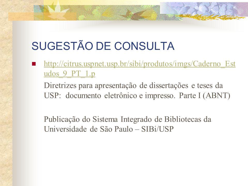 SUGESTÃO DE CONSULTA http://citrus.uspnet.usp.br/sibi/produtos/imgs/Caderno_Est udos_9_PT_1.p http://citrus.uspnet.usp.br/sibi/produtos/imgs/Caderno_Est udos_9_PT_1.p Diretrizes para apresentação de dissertações e teses da USP: documento eletrônico e impresso.