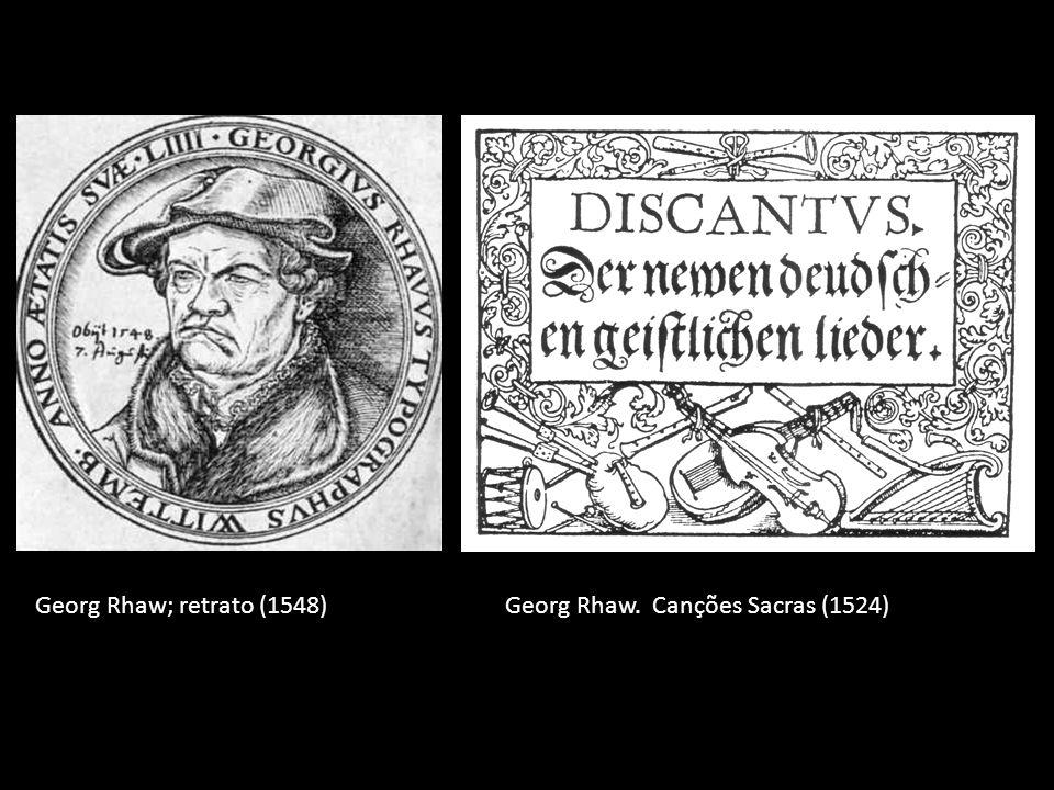 Georg Rhaw; retrato (1548)Georg Rhaw. Canções Sacras (1524)