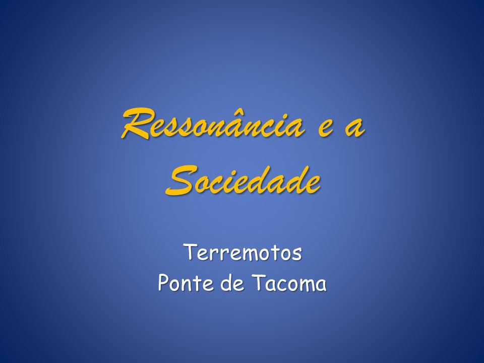Ressonância e a Sociedade Terremotos Ponte de Tacoma
