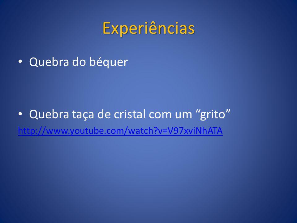 Experiências Quebra do béquer Quebra taça de cristal com um grito http://www.youtube.com/watch?v=V97xviNhATA
