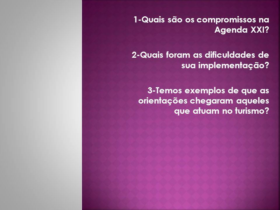 1-Quais são os compromissos na Agenda XXI? 2-Quais foram as dificuldades de sua implementação? 3-Temos exemplos de que as orientações chegaram aqueles