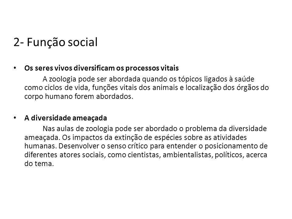 2- Função social Os seres vivos diversificam os processos vitais A zoologia pode ser abordada quando os tópicos ligados à saúde como ciclos de vida, f