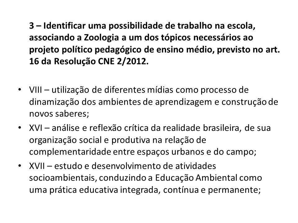 3 – Identificar uma possibilidade de trabalho na escola, associando a Zoologia a um dos tópicos necessários ao projeto político pedagógico de ensino m