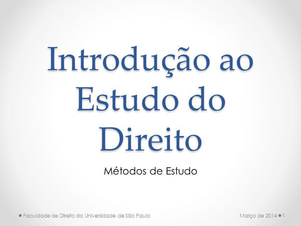 Introdução ao Estudo do Direito Métodos de Estudo Março de 2014Faculdade de Direito da Universidade de São Paulo1