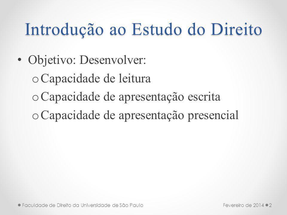 Introdução ao Estudo do Direito Objetivo: Desenvolver: o Capacidade de leitura o Capacidade de apresentação escrita o Capacidade de apresentação presencial Fevereiro de 2014Faculdade de Direito da Universidade de São Paulo2