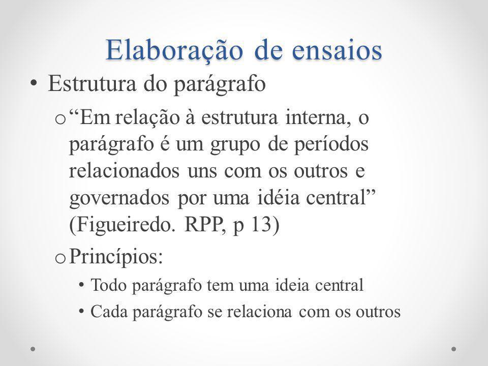 Elaboração de ensaios Estrutura do parágrafo o Em relação à estrutura interna, o parágrafo é um grupo de períodos relacionados uns com os outros e governados por uma idéia central (Figueiredo.