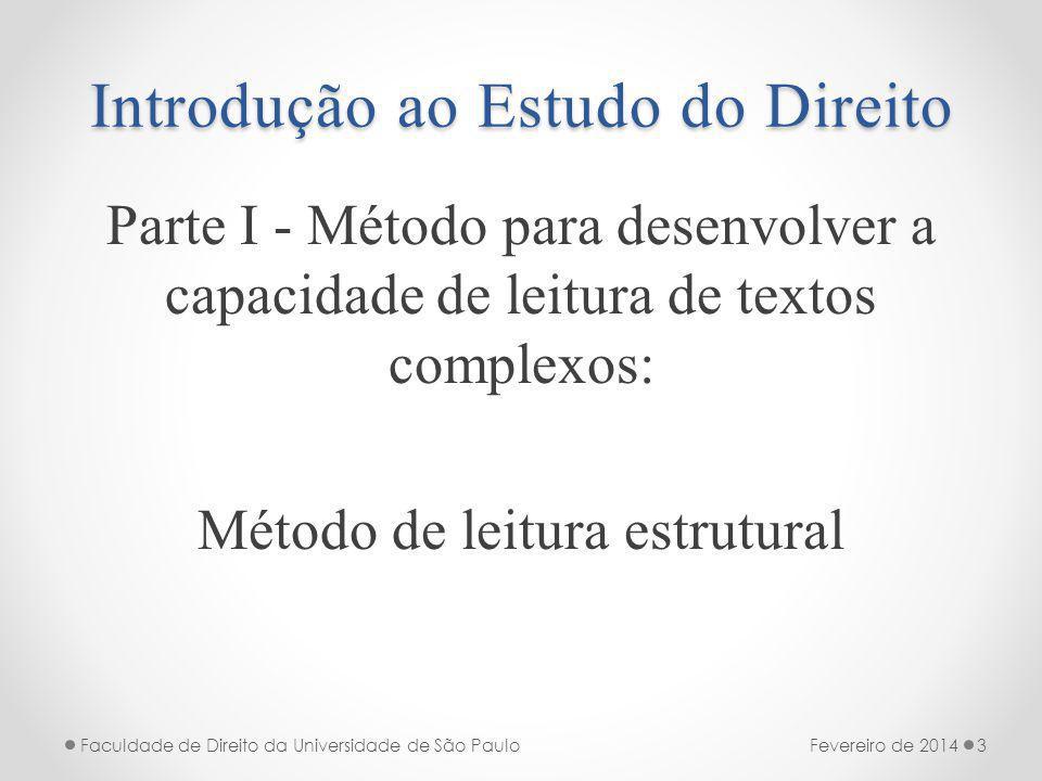 Introdução ao Estudo do Direito Parte I - Método para desenvolver a capacidade de leitura de textos complexos: Método de leitura estrutural Fevereiro de 2014Faculdade de Direito da Universidade de São Paulo3
