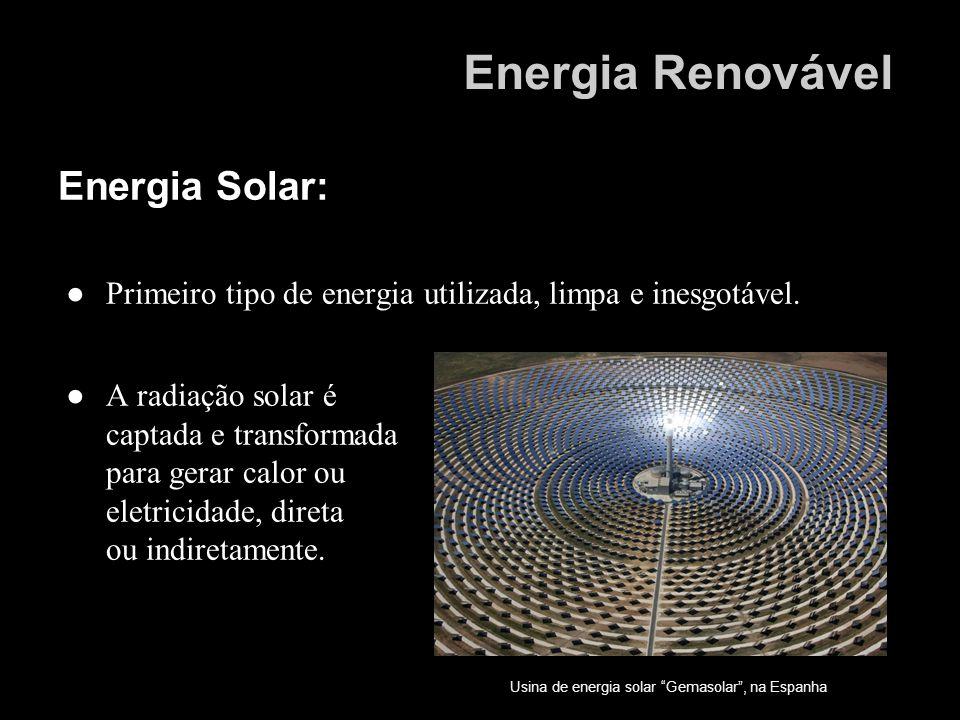 Energia Renovável Energia Solar: Primeiro tipo de energia utilizada, limpa e inesgotável. A radiação solar é captada e transformada para gerar calor o
