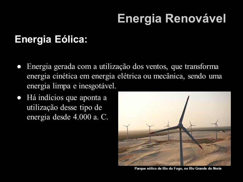 Energia Eólica: Energia gerada com a utilização dos ventos, que transforma energia cinética em energia elétrica ou mecânica, sendo uma energia limpa e