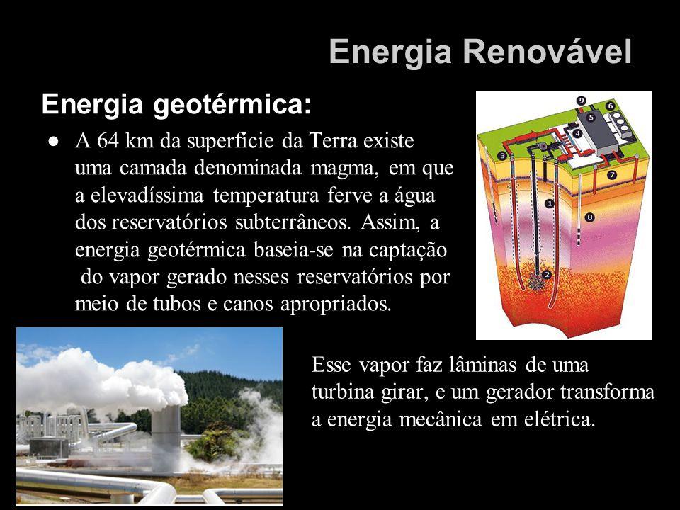 Energia geotérmica: A 64 km da superfície da Terra existe uma camada denominada magma, em que a elevadíssima temperatura ferve a água dos reservatório