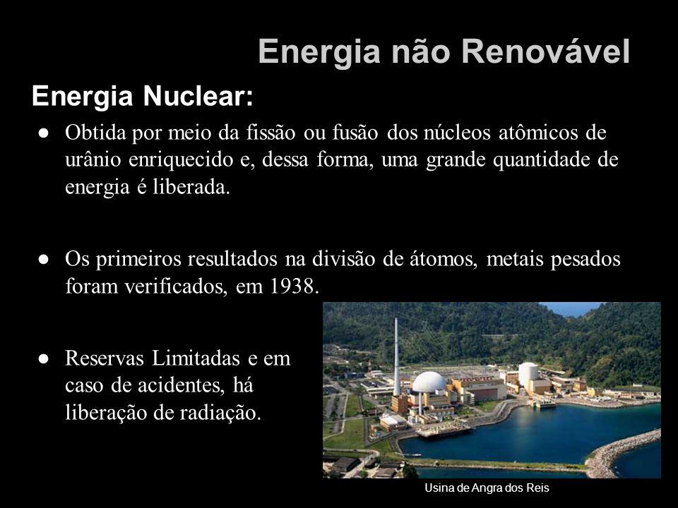 Energia Nuclear: Obtida por meio da fissão ou fusão dos núcleos atômicos de urânio enriquecido e, dessa forma, uma grande quantidade de energia é libe