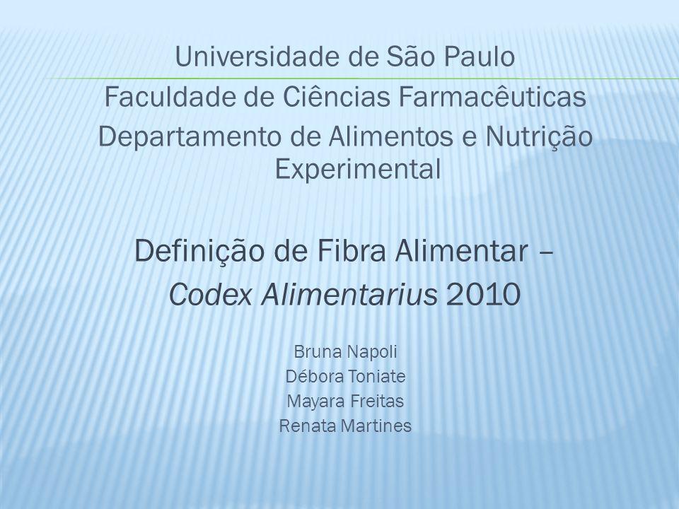 Universidade de São Paulo Faculdade de Ciências Farmacêuticas Departamento de Alimentos e Nutrição Experimental Definição de Fibra Alimentar – Codex A