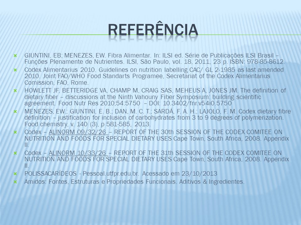 GIUNTINI, EB; MENEZES, EW. Fibra Alimentar. In: ILSI ed. Série de Publicações ILSI Brasil – Funções Plenamente de Nutrientes. ILSI, São Paulo, vol. 18