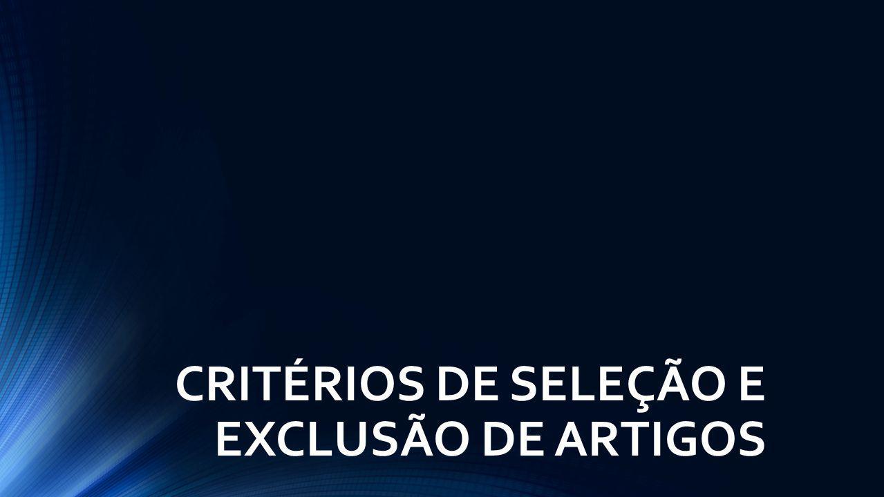 CRITÉRIOS DE SELEÇÃO E EXCLUSÃO DE ARTIGOS