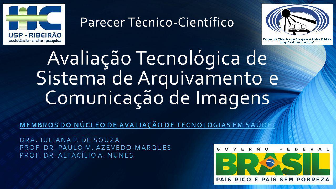 Parecer Técnico-Científico Avaliação Tecnológica de Sistema de Arquivamento e Comunicação de Imagens MEMBROS DO NÚCLEO DE AVALIAÇÃO DE TECNOLOGIAS EM