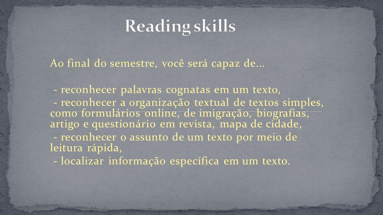 Ao final do semestre, você será capaz de... - reconhecer palavras cognatas em um texto, - reconhecer a organização textual de textos simples, como for