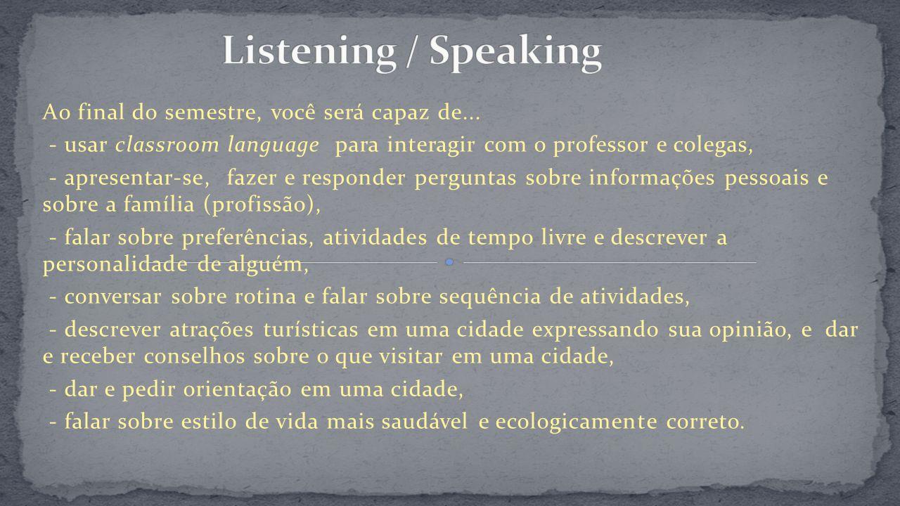 Ao final do semestre, você será capaz de... - usar classroom language para interagir com o professor e colegas, - apresentar-se, fazer e responder per