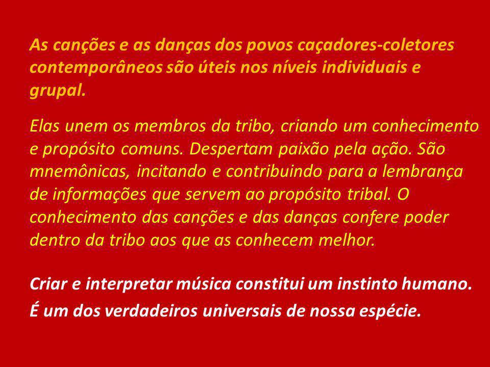 As canções e as danças dos povos caçadores-coletores contemporâneos são úteis nos níveis individuais e grupal. Elas unem os membros da tribo, criando