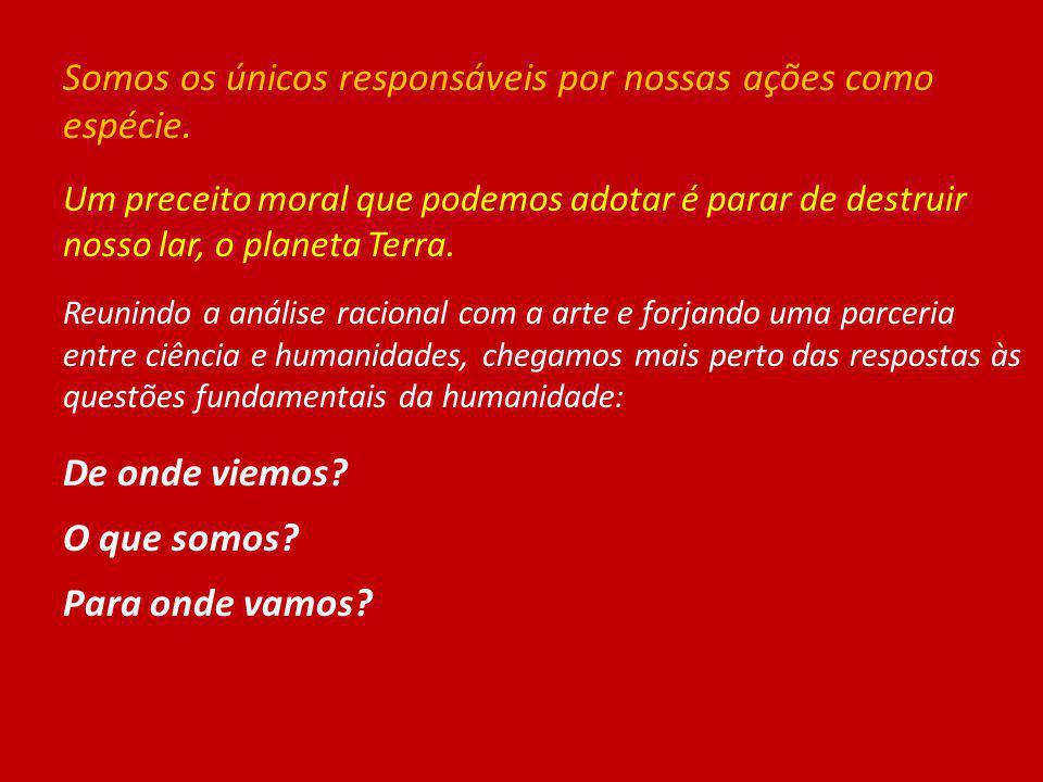 Somos os únicos responsáveis por nossas ações como espécie. Um preceito moral que podemos adotar é parar de destruir nosso lar, o planeta Terra. Reuni