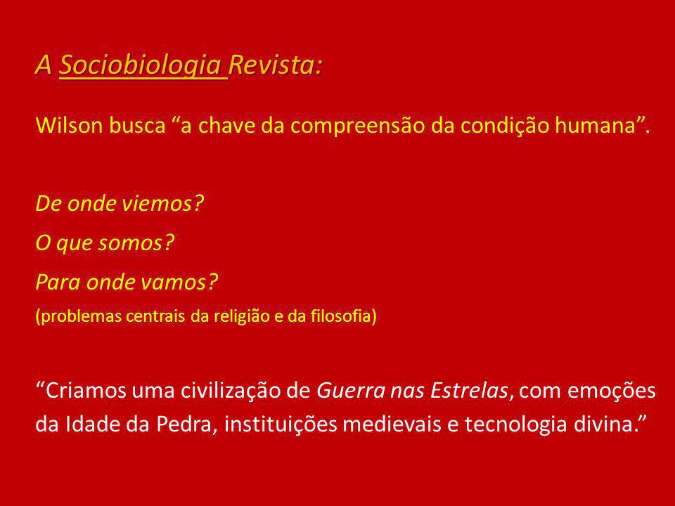 A Sociobiologia Revista: Wilson busca a chave da compreensão da condição humana. De onde viemos? O que somos? Para onde vamos? (problemas centrais da