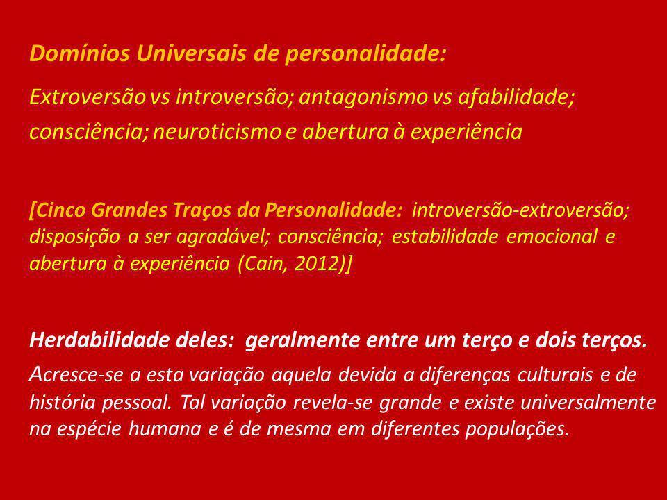 Domínios Universais de personalidade: Extroversão vs introversão; antagonismo vs afabilidade; consciência; neuroticismo e abertura à experiência [Cinc