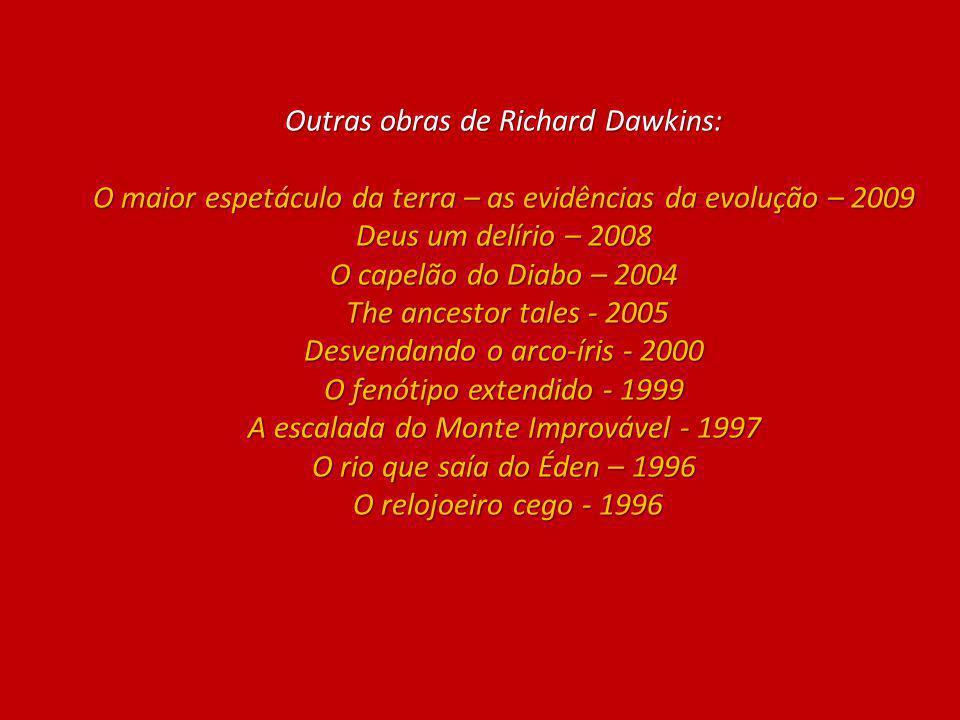 Outras obras de Richard Dawkins: O maior espetáculo da terra – as evidências da evolução – 2009 Deus um delírio – 2008 O capelão do Diabo – 2004 The a