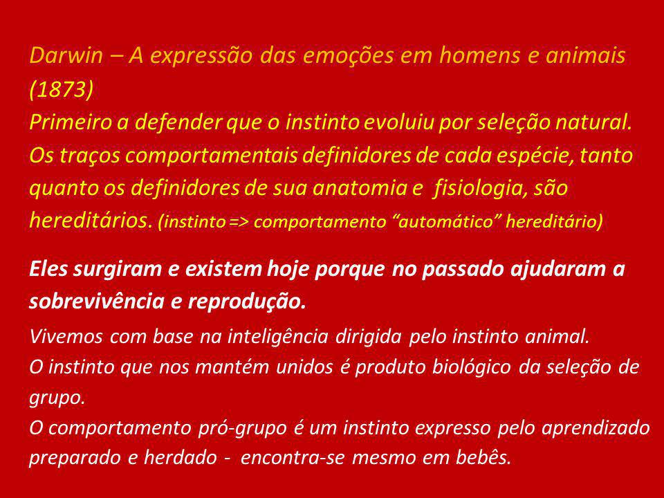 Darwin – A expressão das emoções em homens e animais (1873) Primeiro a defender que o instinto evoluiu por seleção natural. Os traços comportamentais