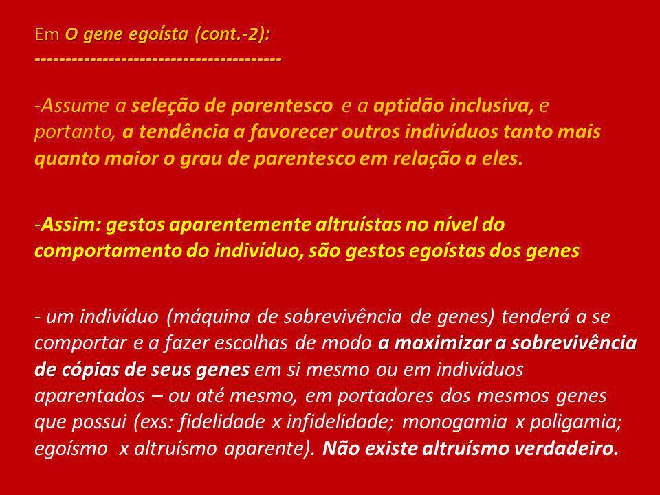Em O gene egoísta (cont.-2): ---------------------------------------- -Assume a seleção de parentesco e a aptidão inclusiva, e portanto, a tendência a