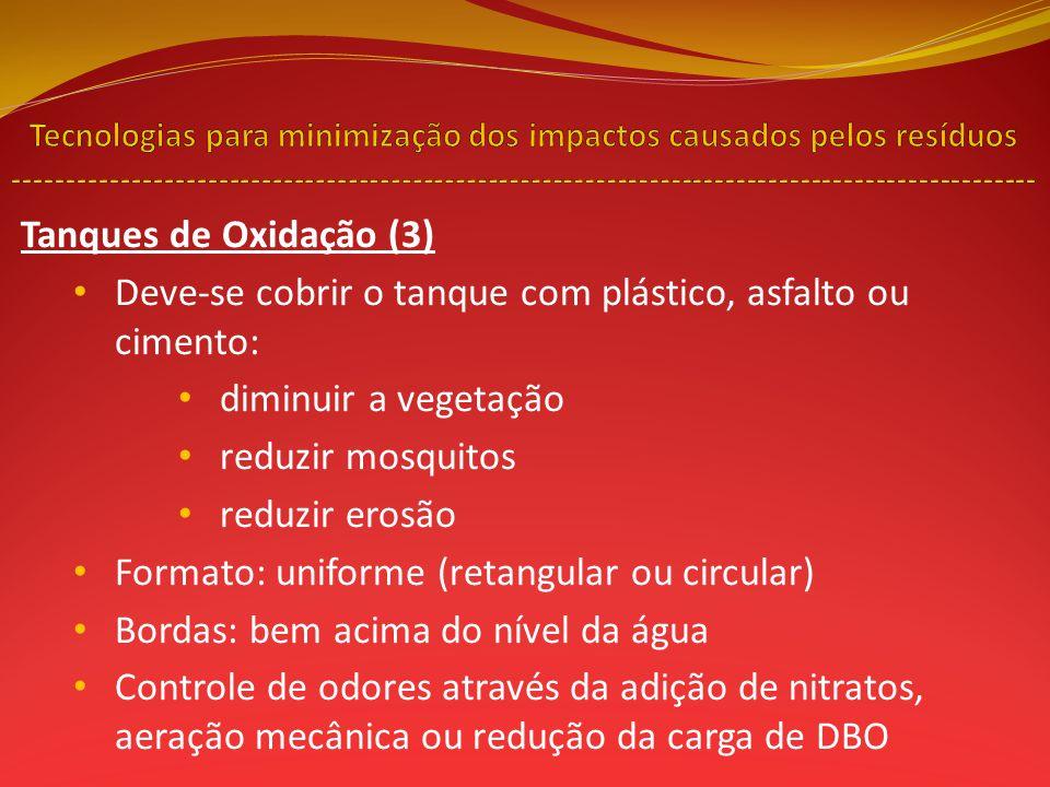 Tanques de Oxidação (3) Deve-se cobrir o tanque com plástico, asfalto ou cimento: diminuir a vegetação reduzir mosquitos reduzir erosão Formato: unifo