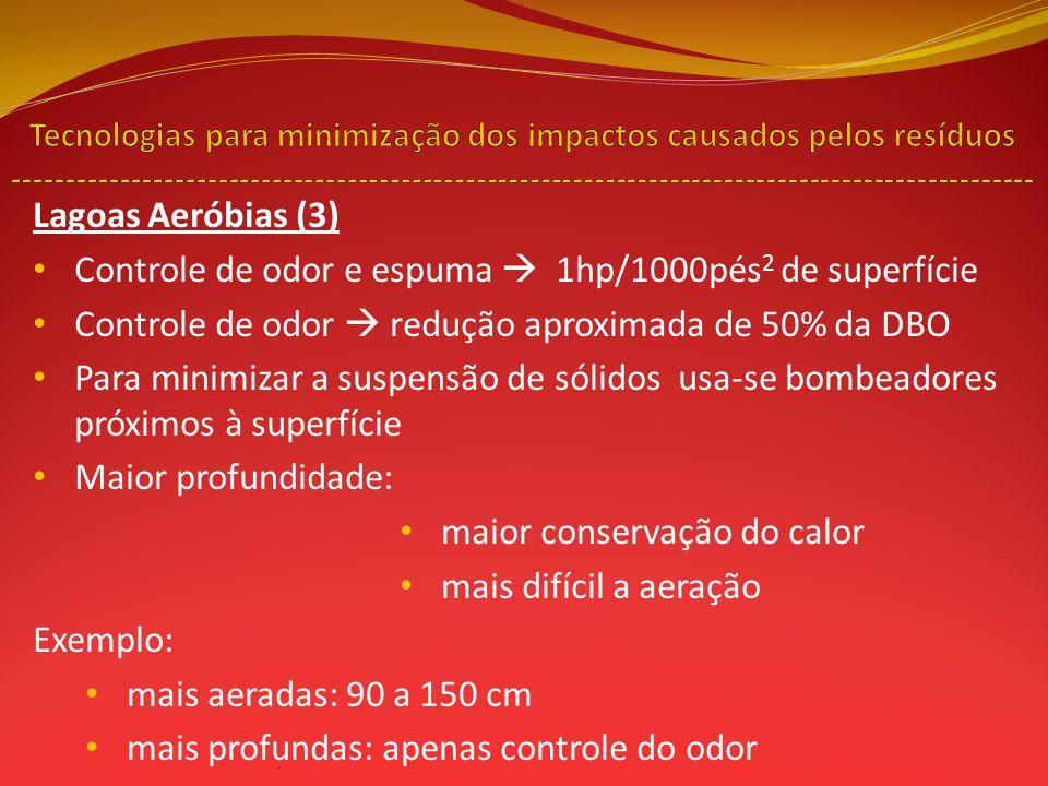 Lagoas Aeróbias (3) Controle de odor e espuma 1hp/1000pés 2 de superfície Controle de odor redução aproximada de 50% da DBO Para minimizar a suspensão