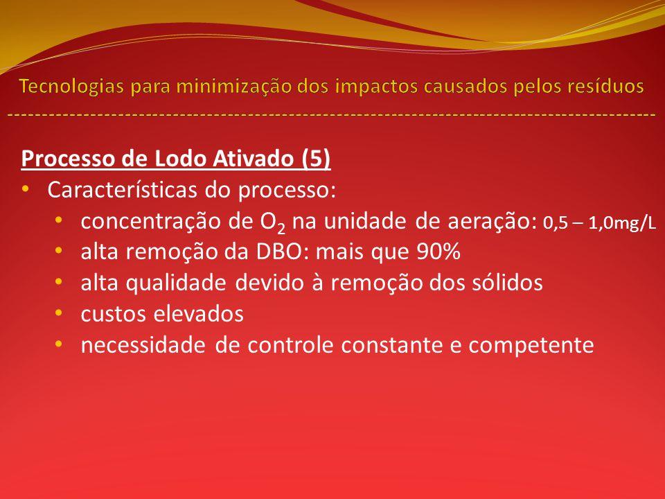 Processo de Lodo Ativado (5) Características do processo: concentração de O 2 na unidade de aeração: 0,5 – 1,0mg/L alta remoção da DBO: mais que 90% a