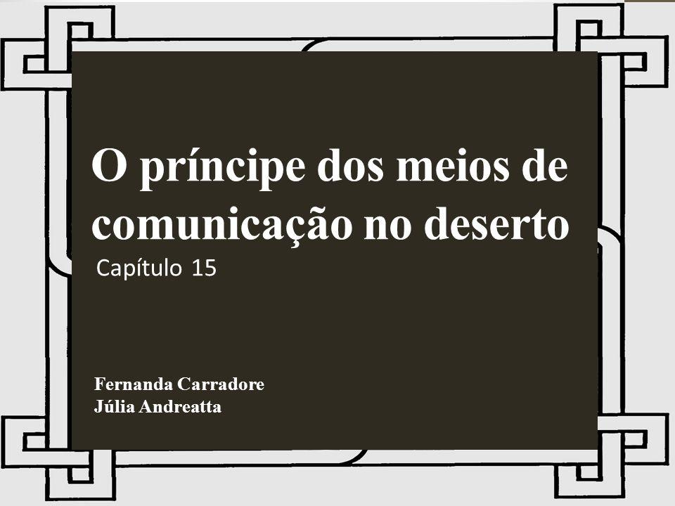 O príncipe dos meios de comunicação no deserto Capítulo 15 Fernanda Carradore Júlia Andreatta